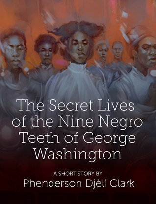 The Secret Lives of the Nine Negro Teeth of George Washington